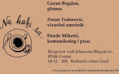 Na kafi sa Goranom Bogdanom, Zoranom Todorovićem i Đorđem Miketićem